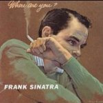 Where Are You? - Frank Sinatra