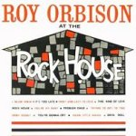 Roy Orbison At The Rock House - Roy Orbison