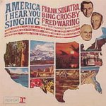 America, I Hear You Singing - {Frank Sinatra}, Bing Crosby + Fred Waring