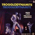 Trogglodynamite - Troggs