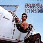 Cry Softly Lonely One - Roy Orbison