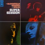 Super Session - {Stephen Stills}, Al Kooper + Mike Bloomfield