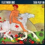 Then Play On - Fleetwood Mac