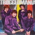 Trogglomania - Troggs