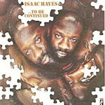 ... To Be Continued - Isaac Hayes