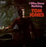 I Who Have Nothing - Tom Jones