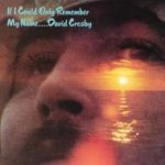 If I Could Only Remember By Name - David Crosby