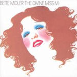The Divine Miss M - Bette Midler