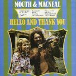 Hello And Thank You - Mouth + MacNeal