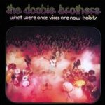 What Were Once Vices Are Now Habits - Doobie Brothers
