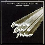 Welcome Back My Friends To The Show That Never Ends... Ladies And Gentlemen, Emerson, Lake + Palmer - Emerson, Lake + Palmer