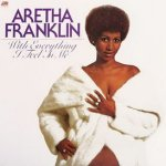 With Everything I Feel In Me - Aretha Franklin