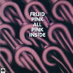 All Pink Inside - Frijid Pink