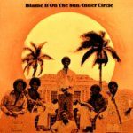 Blame It To The Sun - Inner Circle