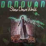 Slow Down World - Donovan