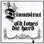 Old Loves Die Hard - Triumvirat