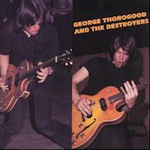 George Thorogood And The Destoryers - {George Thorogood} + the Destroyers