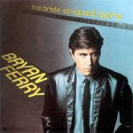 The Bride Stripped Bare - Bryan Ferry