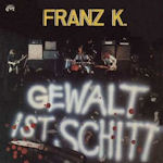 Gewalt ist Schitt - Franz K.