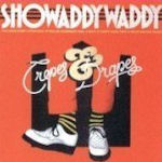 Crepes And Drapes - Showaddywaddy