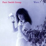Wave - {Patti Smith} Group