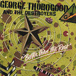 Better Than The Rest - {George Thorogood} + the Destroyers