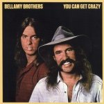 You Can Get Crazy - Bellamy Brothers