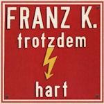 Trotzdem hart - Franz K.