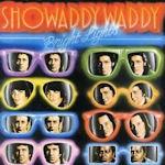 Bright Lights - Showaddywaddy