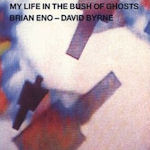 My Life In The Bush Of Ghosts - {David Byrne} + Brian Eno