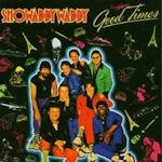 Good Times - Showaddywaddy