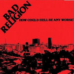 How Could Hell Be Any Worse - Bad Religion