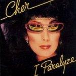 I Paralyze - Cher