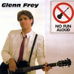 No Fun Aloud - Glenn Frey