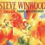 Talking Back To The Night - Steve Winwood
