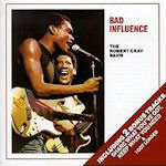 Bad Influence - {Robert Cray} Band