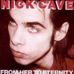 From Her To Eternity  - {Nick Cave} + the Bad Seeds