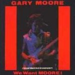 We Want Moore! - Gary Moore