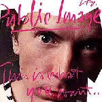 This Is What You Want... This Is What You Get - Public Image Ltd.