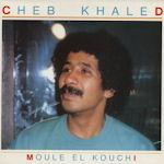 Moule el kouchi - Cheb Khaled
