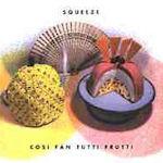 Cosi Fan Tutti Frutti - Squeeze