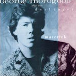 Maverick - {George Thorogood} + the Destroyers