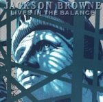 Lives In The Balance - Jackson Browne