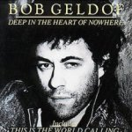 Deep In The Heart Of Nowhere - Bob Geldof