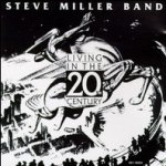 Living In The 20th Century - Steve Miller Band