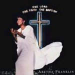 One Lord, One Faith, One Baptism - Aretha Franklin