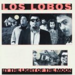 By The Light Of The Moon - Los Lobos