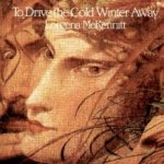 To Drive The Cold Winter Away - Loreena McKennitt