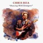 Dancing With Strangers - Chris Rea