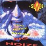 You Boyz Make Big Noize - Slade